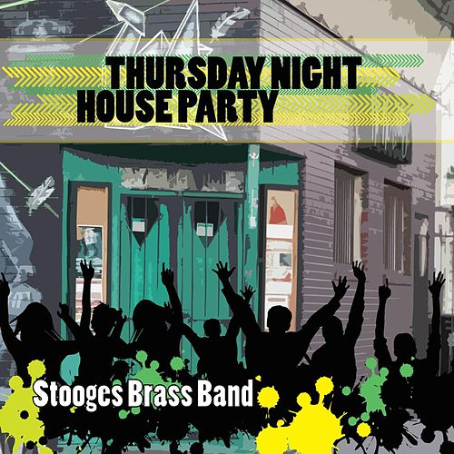 Thursday Night House Party by Stooges Brass Band