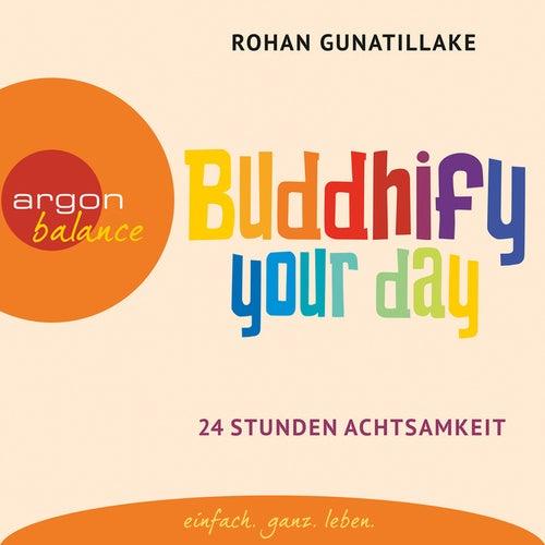 Buddhify Your Day (Ungekürzte Lesung) by Rohan Gunatillake
