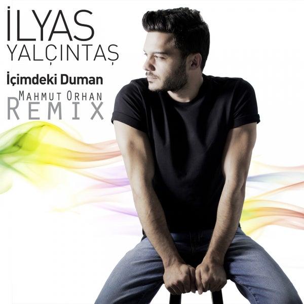 Icimdeki Duman Mahmut Orhan Remix By Ilyas Yalcintas Napster