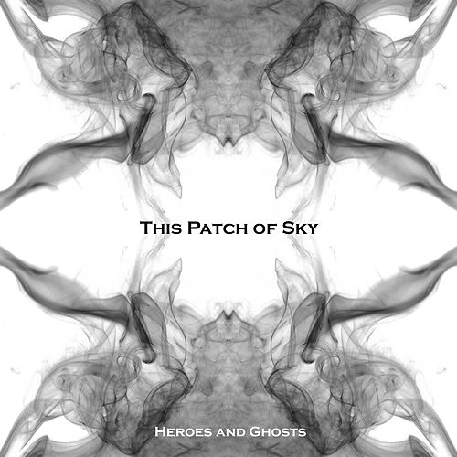 Heroes and Ghosts de This Patch of Sky