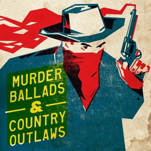 Murder Ballads & Country Outlaws von Various Artists