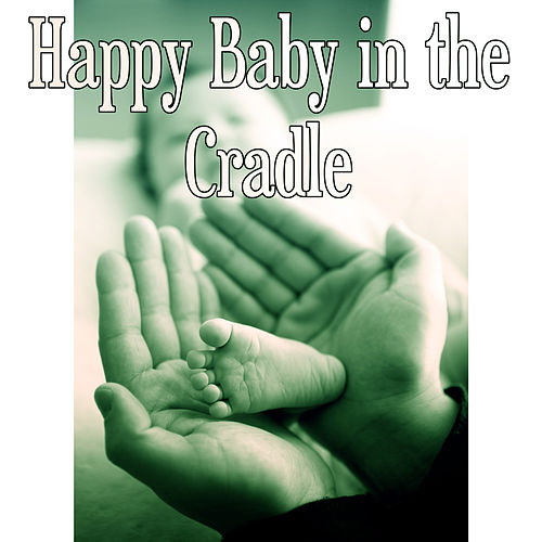 Happy Baby in the Cradle – Songs for Little Baby,    by Baby