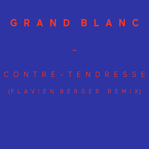 Contre-tendresse (Flavien Berger remix) de Grand Blanc