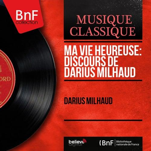 Ma vie heureuse: Discours de Darius Milhaud (Mono Version) de Darius Milhaud