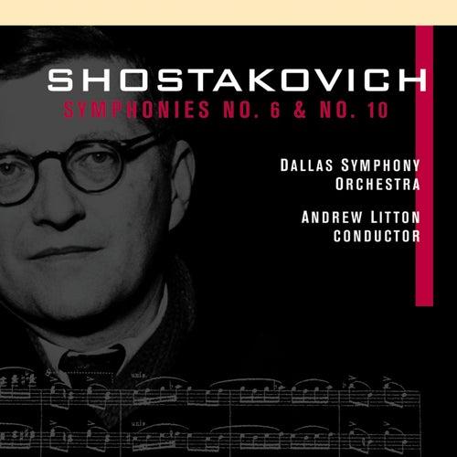 SHOSTAKOVICH, D.: Symphonies Nos. 6 and 10 (Dallas Symphony Orchestra, Litton) de Andrew Litton