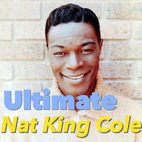 Ultimate Nat King Cole von Nat King Cole