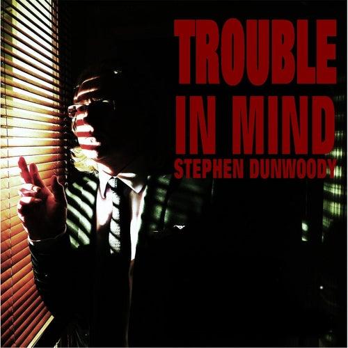 Trouble in Mind de Stephen Dunwoody