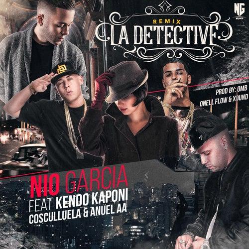 La Detective (Remix) [feat. Kendo Kaponi, Cosculluela & Anuel Aa] by Nio Garcia
