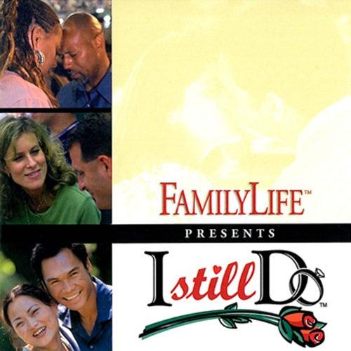 FamilyLife Presents: I Still Do by Various Artists