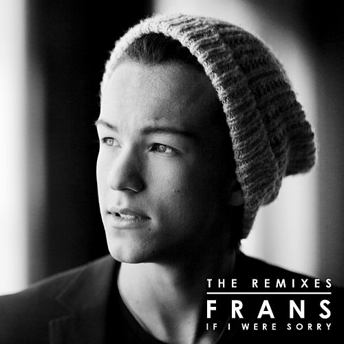 If I Were Sorry (Remixes) van Frans