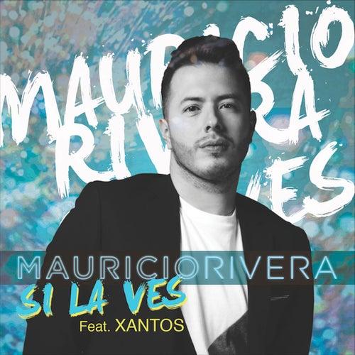 Si la Ves feat. Xantos (feat. Xantos) de Mauricio Rivera