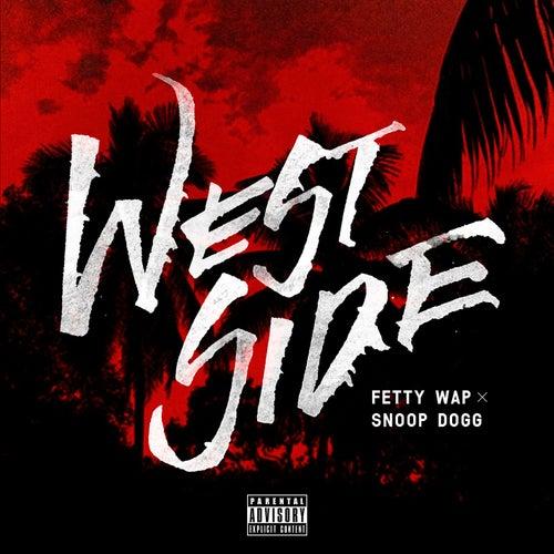 Westside (feat. Snoop Dogg) by Fetty Wap