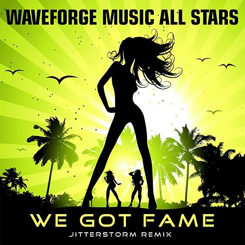 We Got Fame (Jitterstorm Remix) by Waveforge Music All Stars