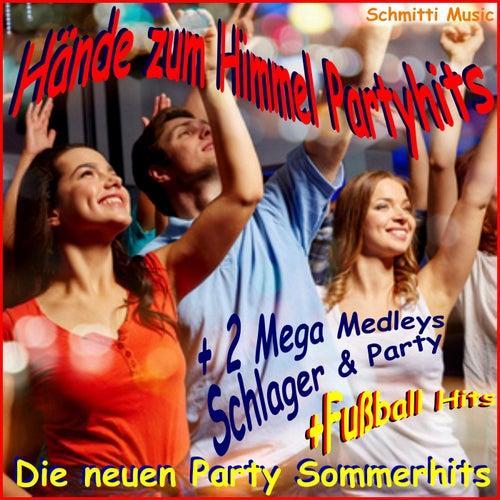 Hände zum Himmel Partyhits - Die neuen Party Sommerhits (Plus Mega Medleys Schlager und Party plus Fußball Hits) de Schmitti