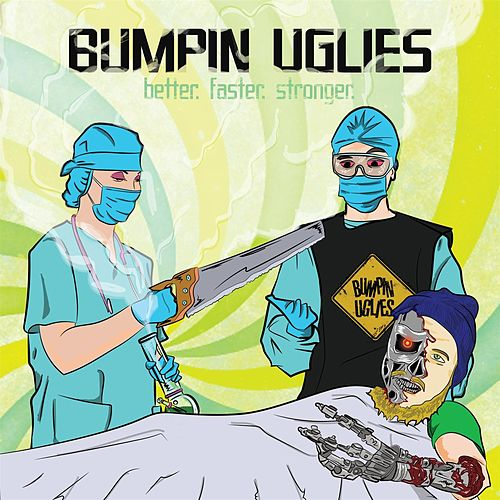 Better. Faster. Stronger. by Bumpin' Uglies