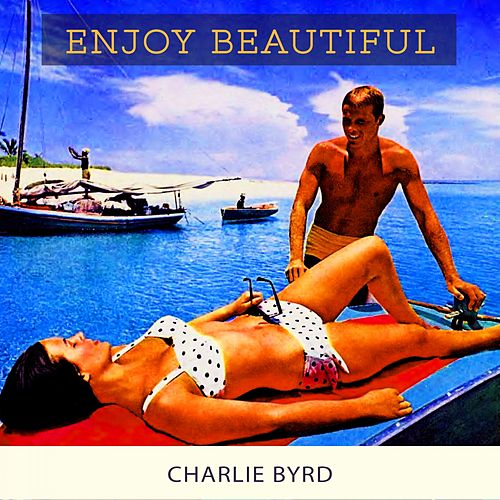Enjoy Beautiful von Charlie Byrd
