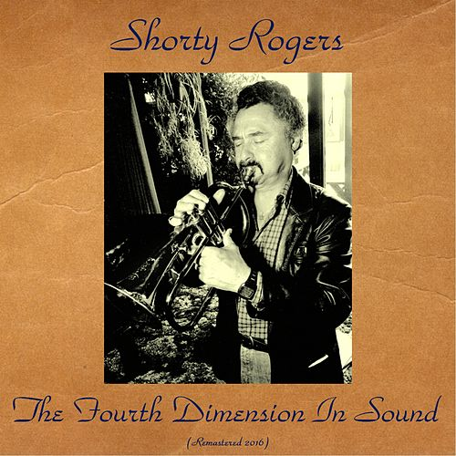 The Fourth Dimension In Sound (Remastered 2016) de Shorty Rogers