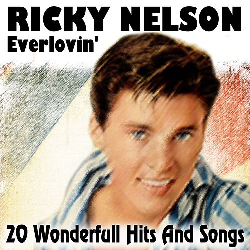 Everlovin' (20 Wonderfull Hits And Songs) by Ricky Nelson