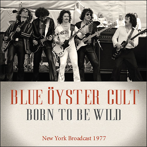 Born to Be Wild (Live) by Blue Oyster Cult