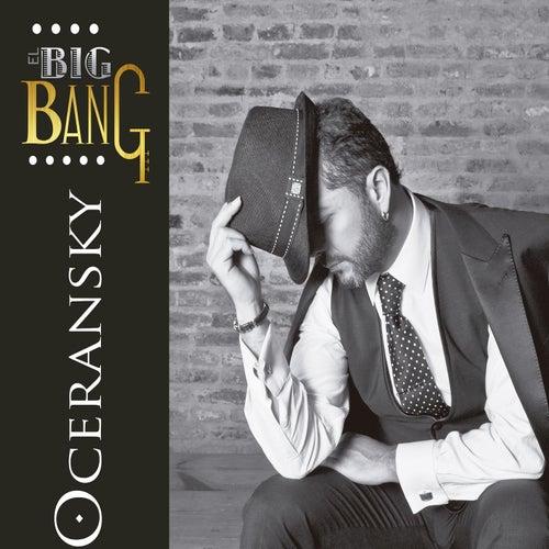 El Big Bang de Edgar Oceransky