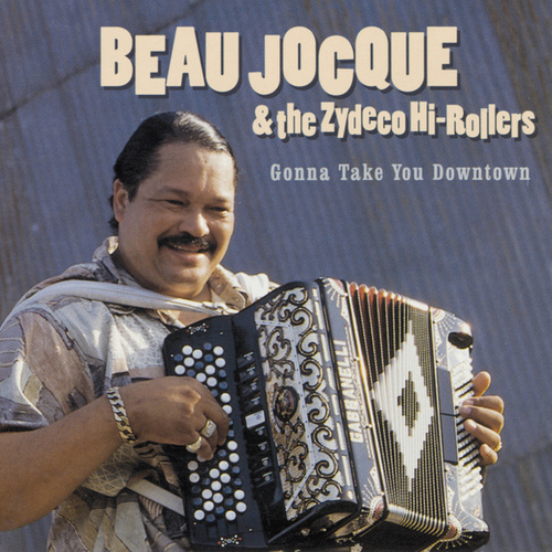 Gonna Take You Downtown by Beau Jocque & the Zydeco Hi-Rollers