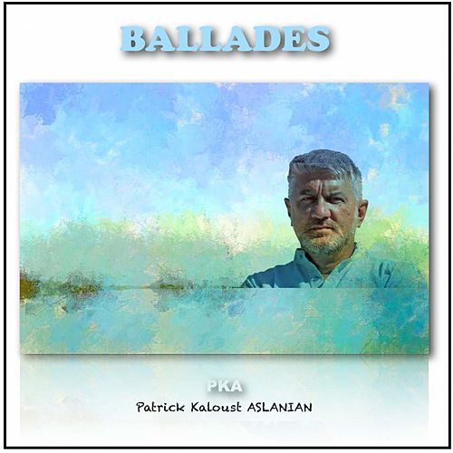 Ballades by Patrick Kaloust Aslanian