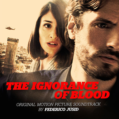 The Ignorance of Blood (Original Motion Picture Soundtrack) by Federico Jusid