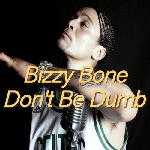 Don't Be Dumb von Bizzy Bone
