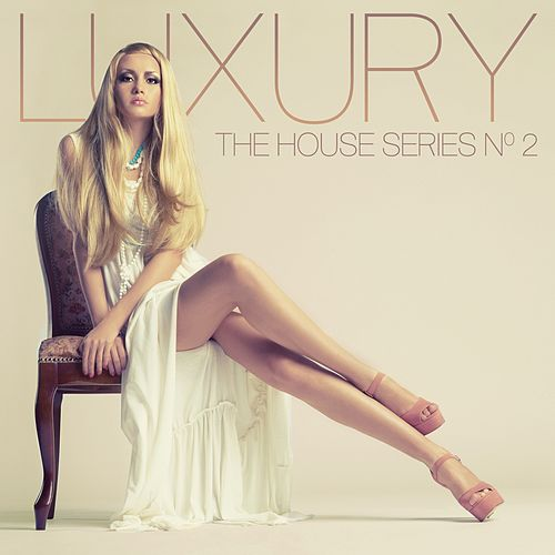 Luxury, No. 2 (The House Series) von Various Artists