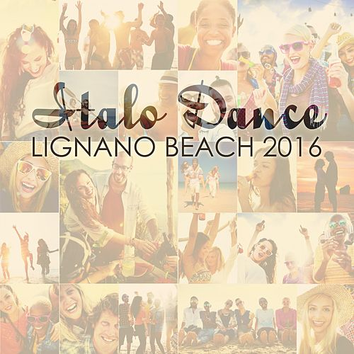 Italo Dance Lignano Beach 2016 by Various Artists