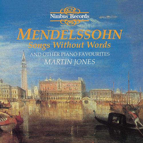 Mendelssohn: Songs Without Words and Other Piano Favourites by Martin Jones
