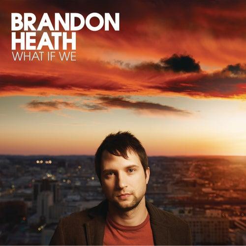 What If We by Brandon Heath