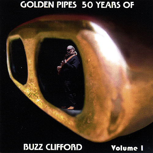 Golden Pipes, 50 Years of Buzz Clifford by Buzz Clifford