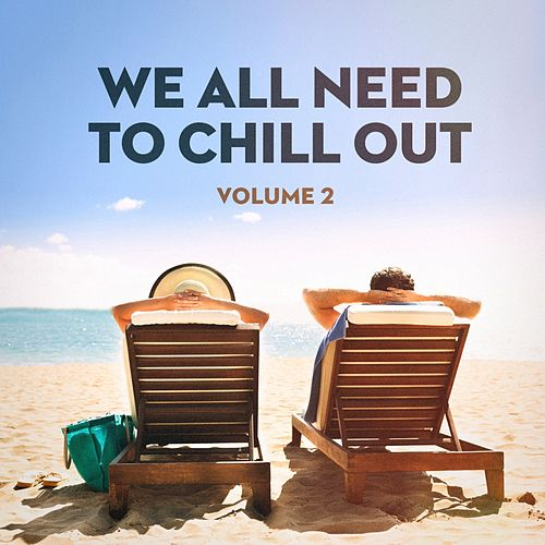 We All Need to Chill Out, Vol. 2 von Ibiza Chill Out