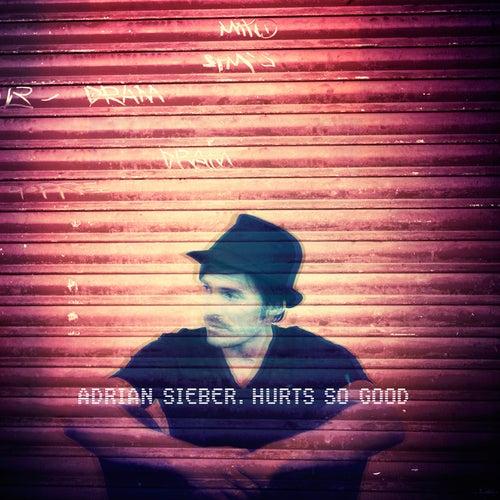 Hurts so Good by Adrian Sieber