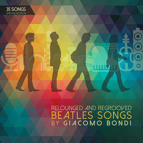 The Beatles Relounged and Regrooved by Giacomo Bondi (35 Songs Special Edition) von Giacomo Bondi