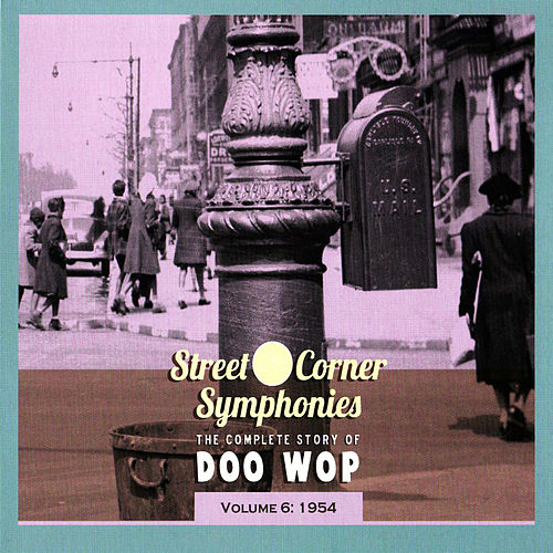Street Corner Symphonies - The Complete Story of Doo Wop Vol.6 - 1954 by Various Artists