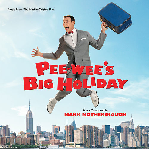 Pee-wee's Big Holiday (Music From The Netflix Original Film) by Mark Mothersbaugh