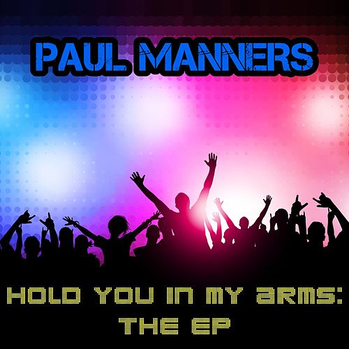 Hold You in My Arms - EP by Paul Manners