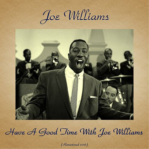 Have a Good Time with Joe Williams (Remastered 2016) de Joe Williams
