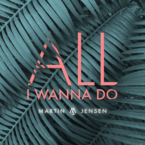 All I Wanna Do von Martin Jensen