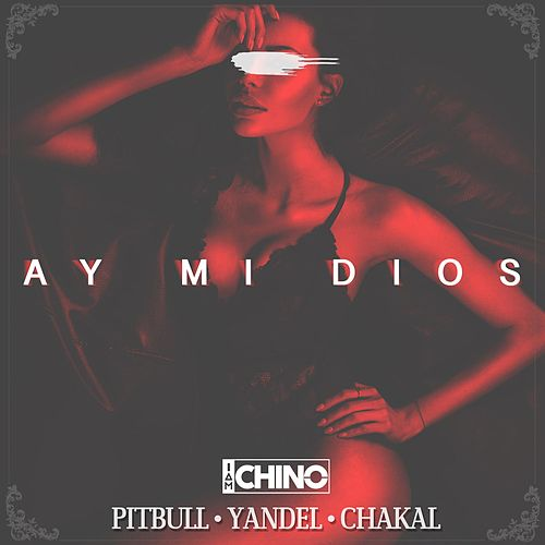Ay MI Dios (feat. Pitbull, Yandel & Chacal) de IAmChino