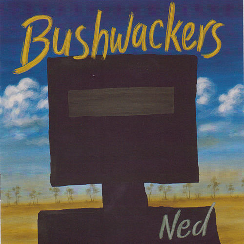 Ned by The Bushwackers