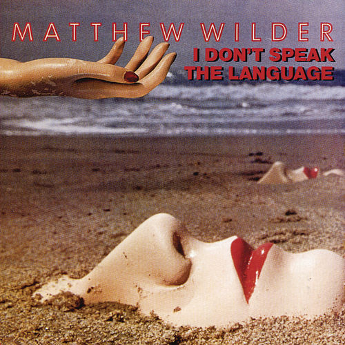 I Don't Speak The Language by Matthew Wilder