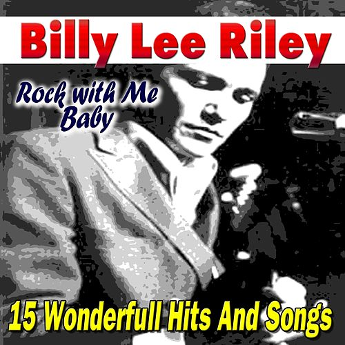 Rock with Me Baby (15 Wonderfull Hits And Songs) von Billy Lee Riley