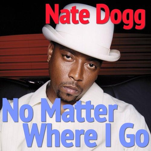 No Matter Where I Go de Nate Dogg