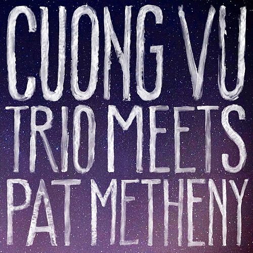 Cuong Vu Trio Meets Pat Metheny de Pat Metheny