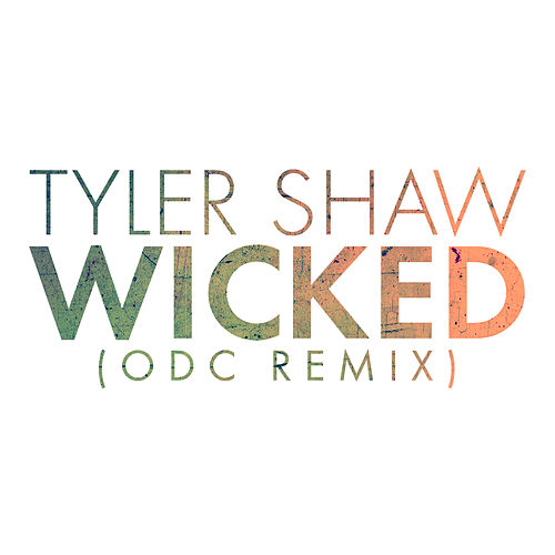Wicked (ODC Remix) by Tyler Shaw
