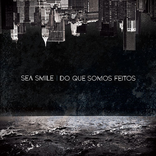 Do Que Somos Feitos by Sea Smile