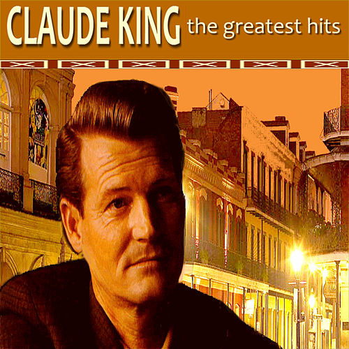Claude King: The Greatest Hits de Claude  King